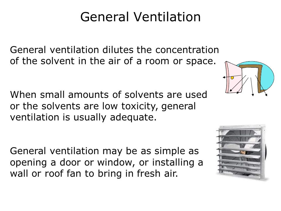 General Ventilation General ventilation dilutes the concentration of the solvent in the air of a room or space.