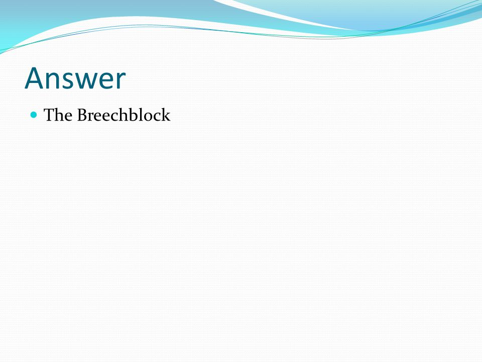 Answer The Breechblock