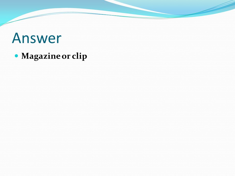 Answer Magazine or clip