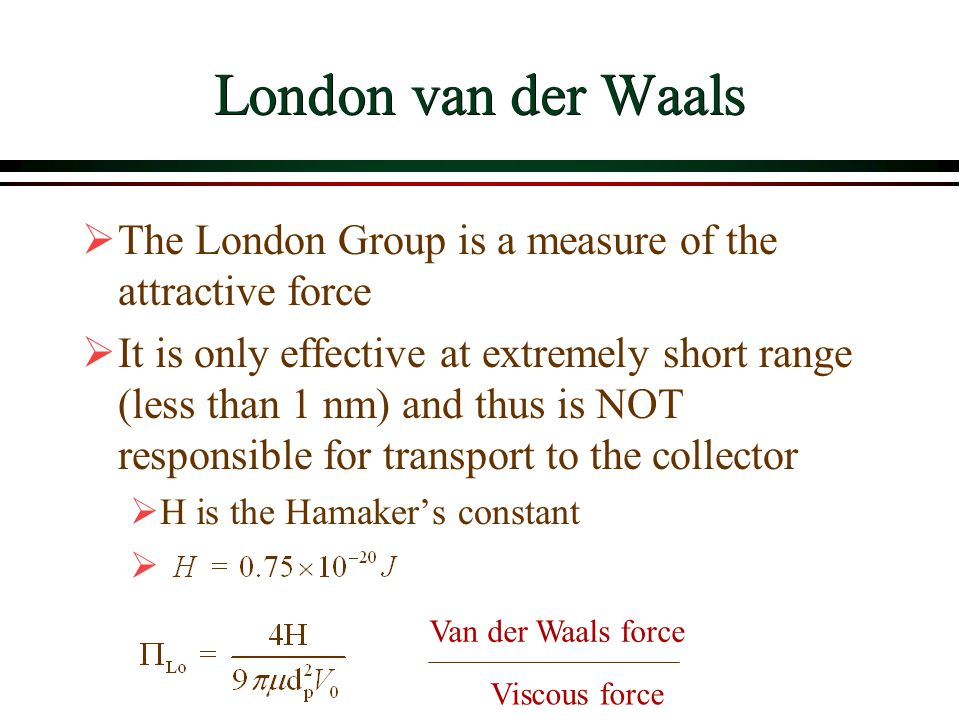 London van der Waals The London Group is a measure of the attractive force.