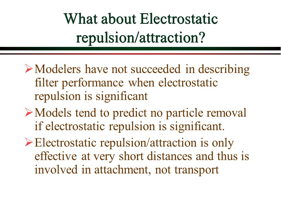 What about Electrostatic repulsion/attraction