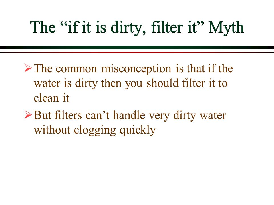 The if it is dirty, filter it Myth
