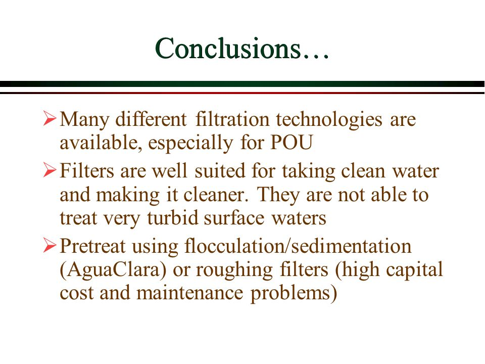 Conclusions… Many different filtration technologies are available, especially for POU.