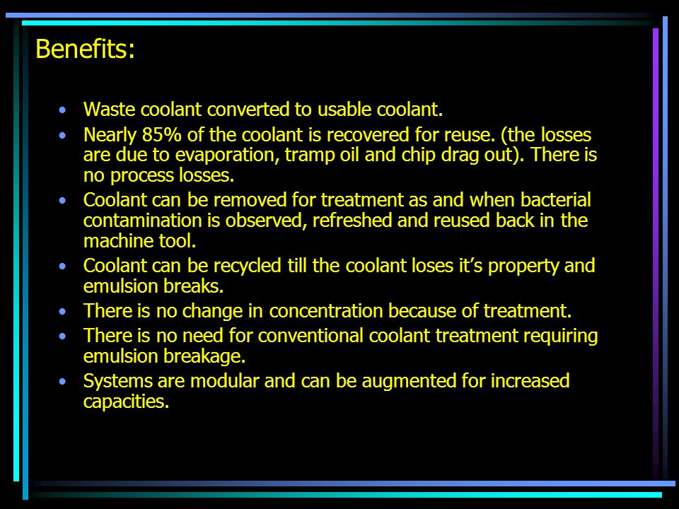 Benefits: Waste coolant converted to usable coolant.