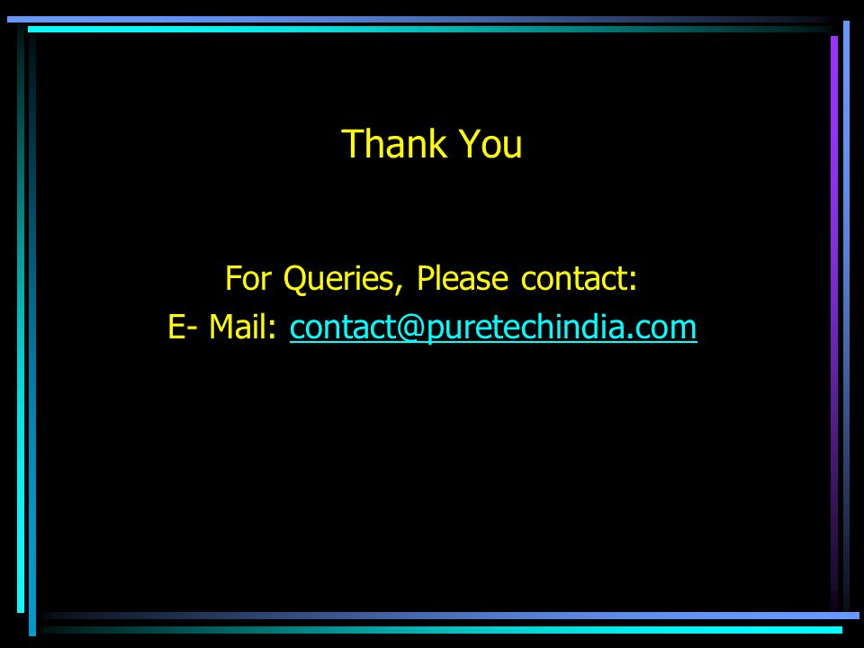For Queries, Please contact: E- Mail: contact@puretechindia.com