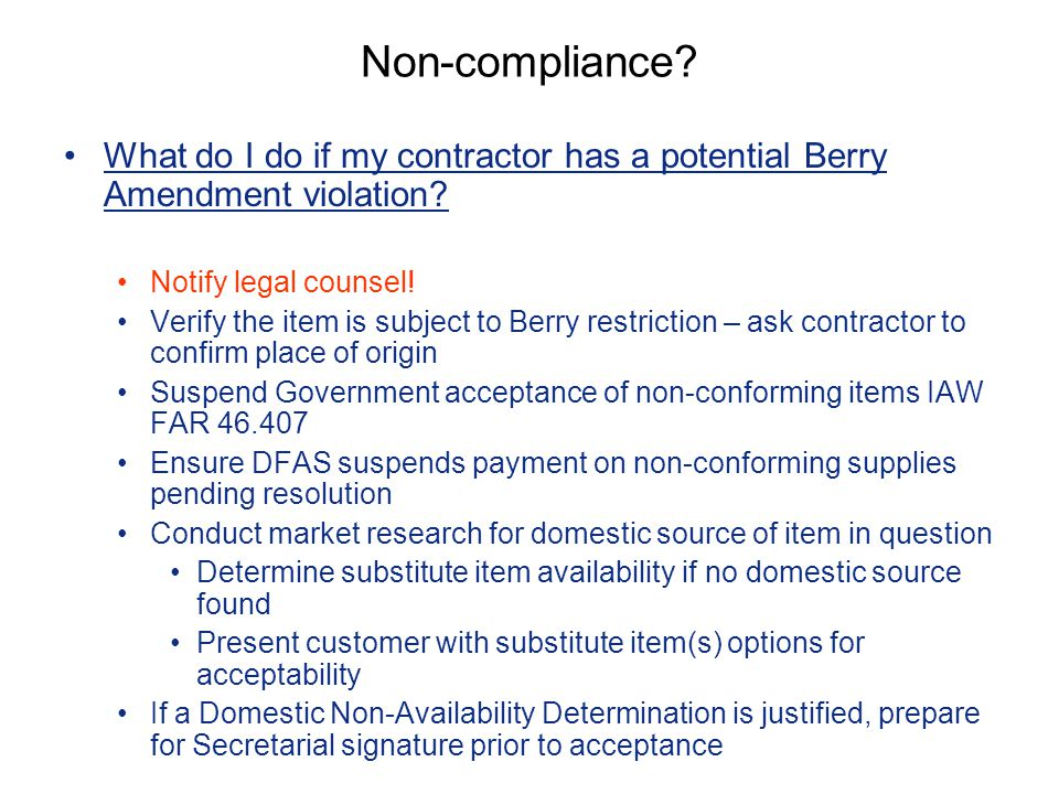 Non-compliance What do I do if my contractor has a potential Berry Amendment violation Notify legal counsel!