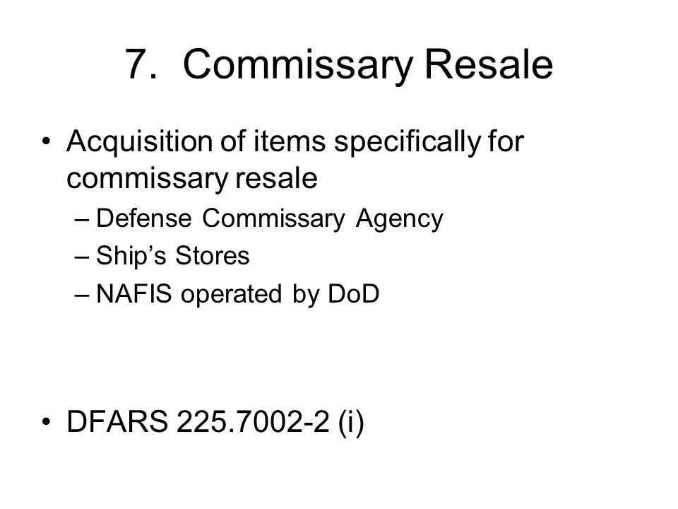 7. Commissary Resale Acquisition of items specifically for commissary resale. Defense Commissary Agency.