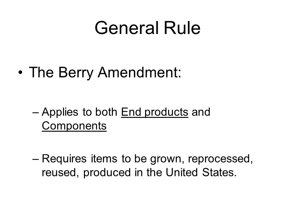 General Rule The Berry Amendment: