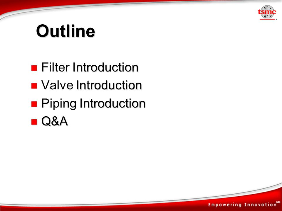 Outline Filter Introduction Valve Introduction Piping Introduction Q&A