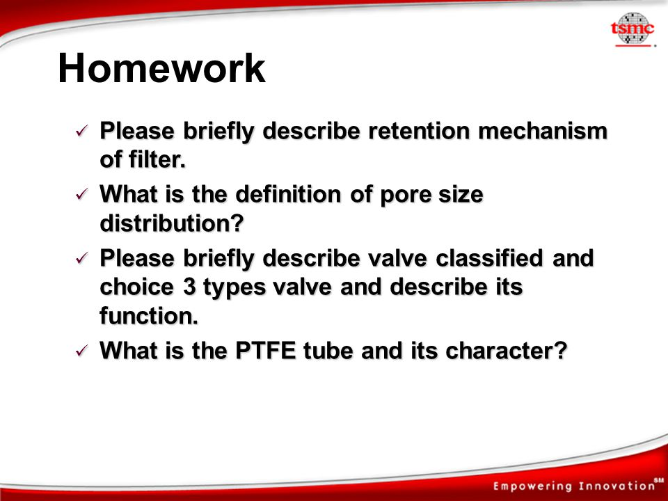 Homework Please briefly describe retention mechanism of filter.