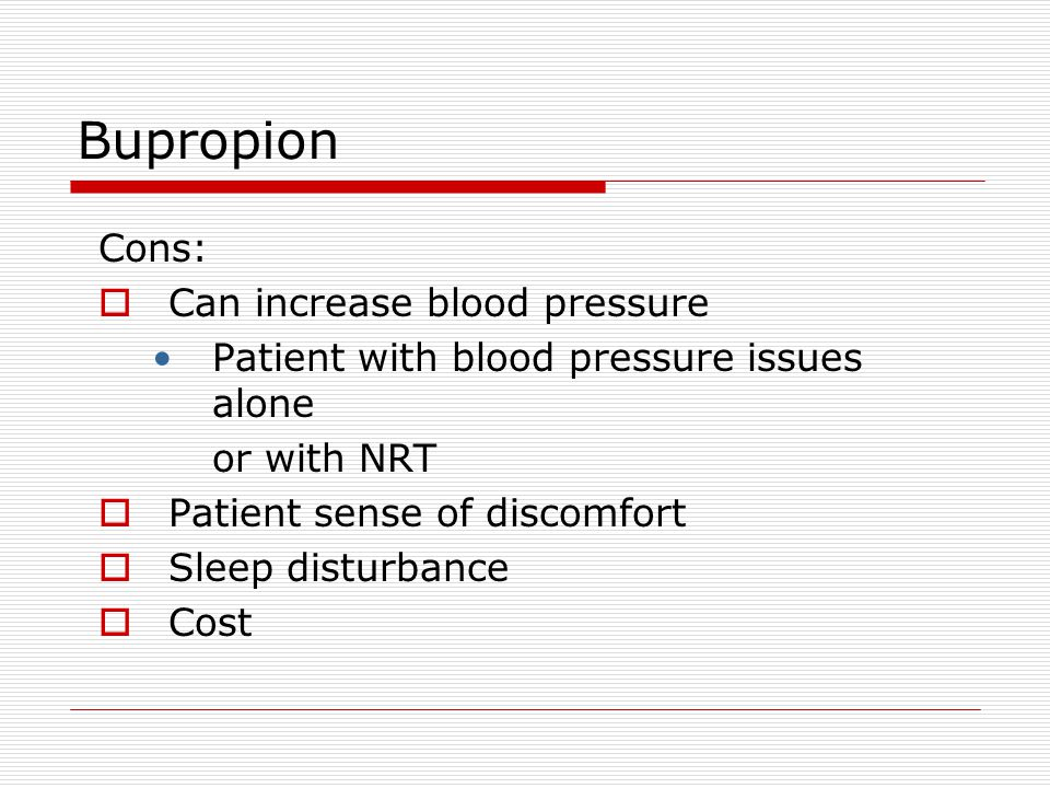 Bupropion Cons: Can increase blood pressure
