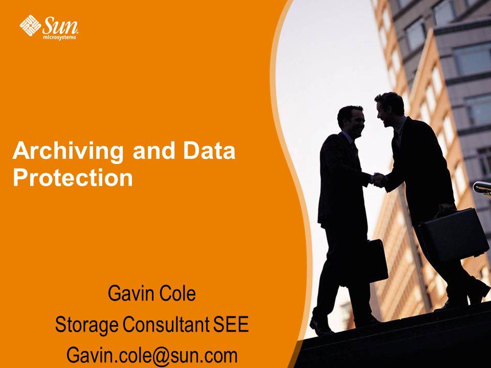 Gavin Cole Storage Consultant SEE Gavin.cole@sun.com