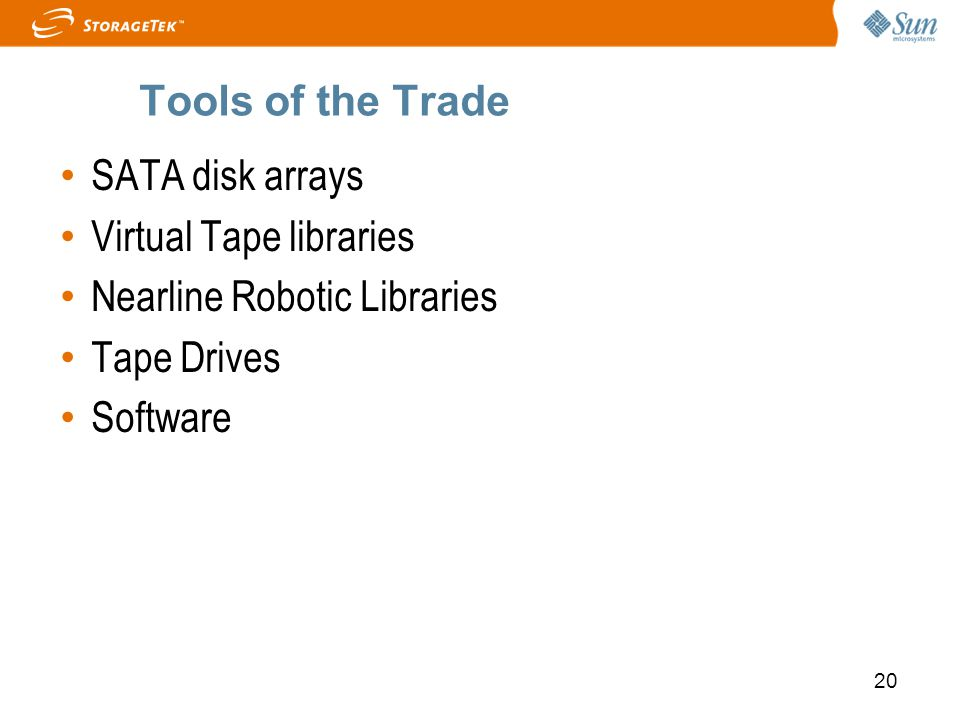 Tools of the Trade SATA disk arrays. Virtual Tape libraries. Nearline Robotic Libraries. Tape Drives.