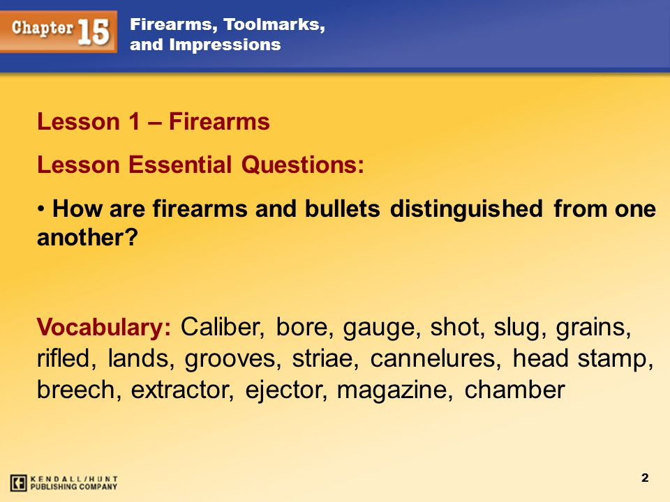 Lesson 1 – Firearms Lesson Essential Questions: How are firearms and bullets distinguished from one another