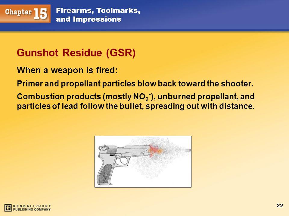 Gunshot Residue (GSR) When a weapon is fired: