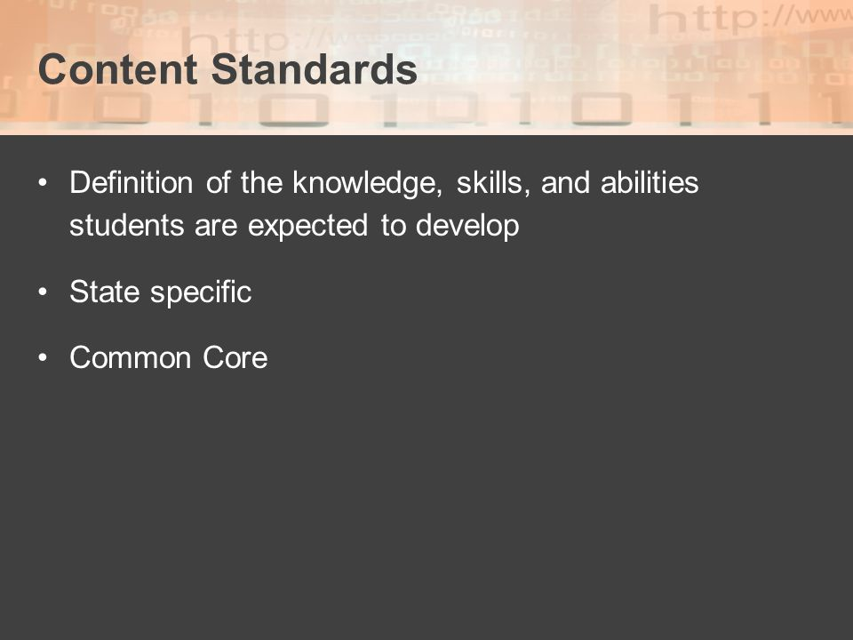 Content Standards Definition of the knowledge, skills, and abilities students are expected to develop.