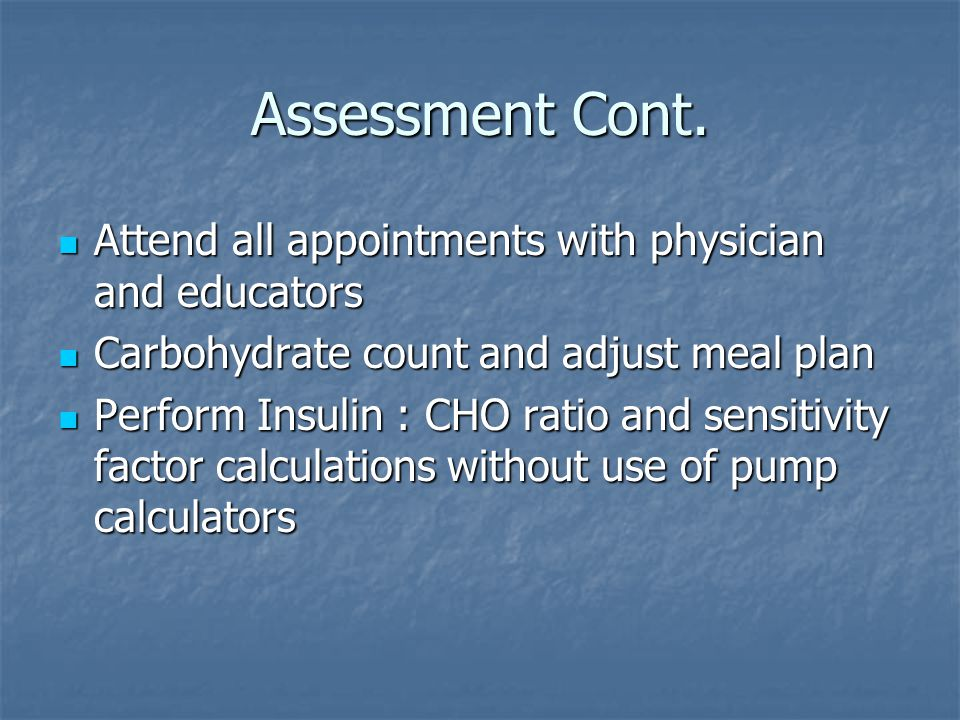 Assessment Cont. Attend all appointments with physician and educators
