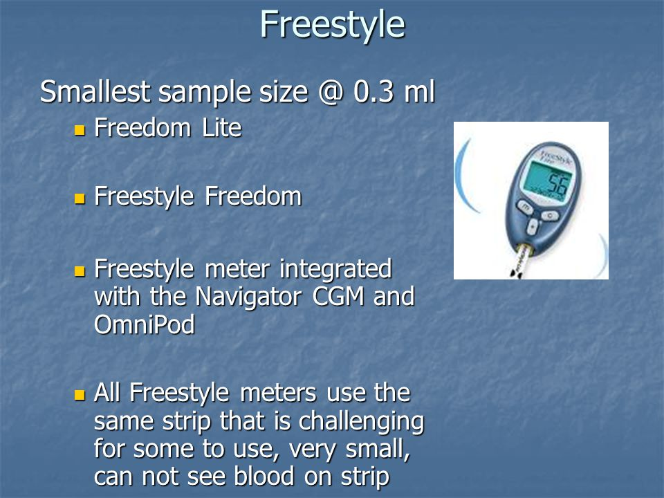 Freestyle Smallest sample size @ 0.3 ml Freedom Lite Freestyle Freedom