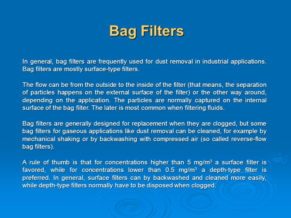 Bag Filters In general, bag filters are frequently used for dust removal in industrial applications. Bag filters are mostly surface-type filters.