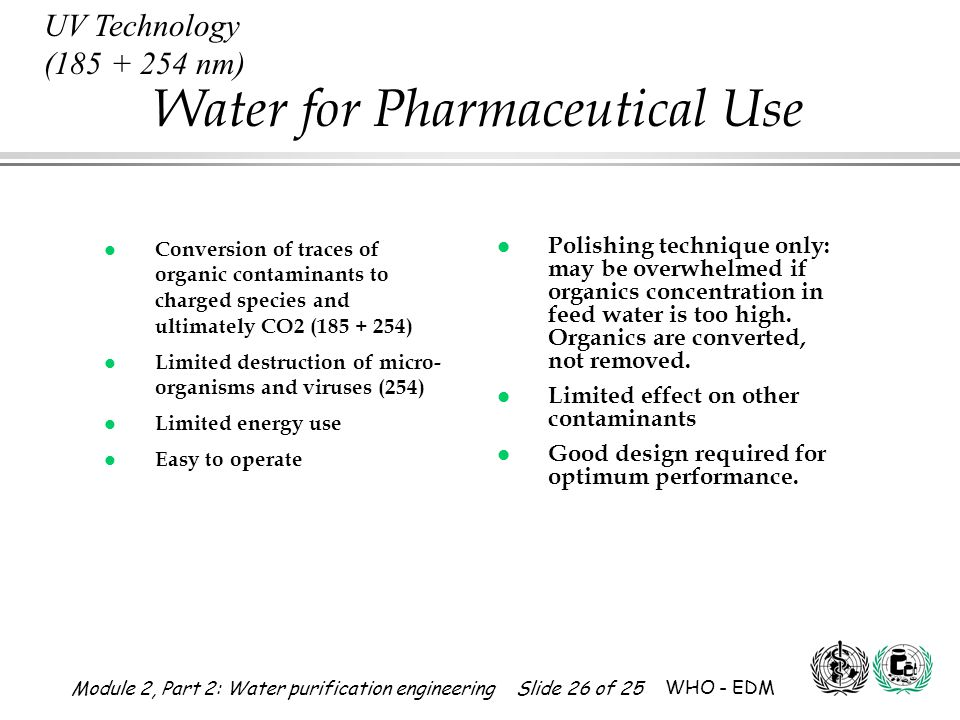 UV Technology (185 + 254 nm) Conversion of traces of organic contaminants to charged species and ultimately CO2 (185 + 254)