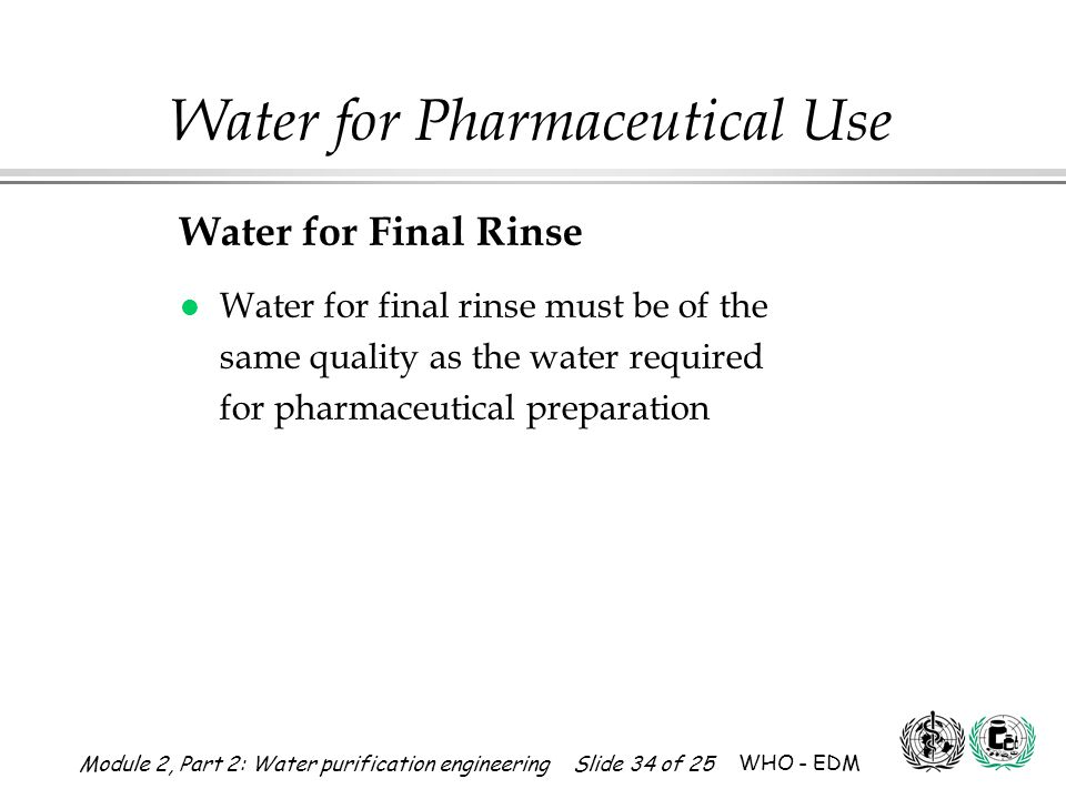 Water for Final Rinse Water for final rinse must be of the same quality as the water required for pharmaceutical preparation.
