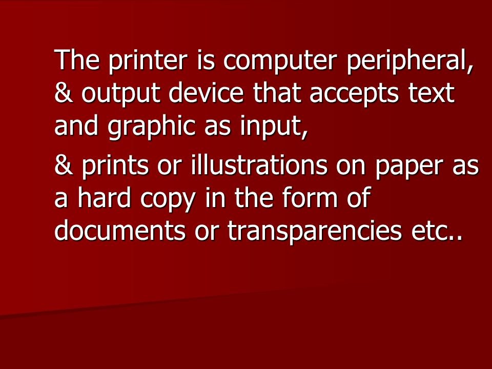 The printer is computer peripheral,. & output device that accepts text