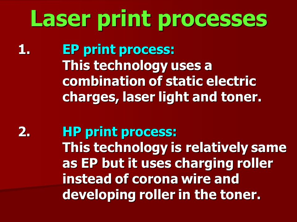 Laser print processes EP print process: This technology uses a combination of static electric charges, laser light and toner.