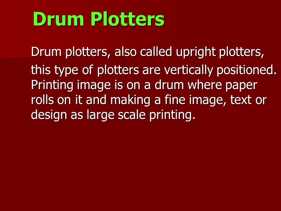 Drum Plotters Drum plotters, also called upright plotters,