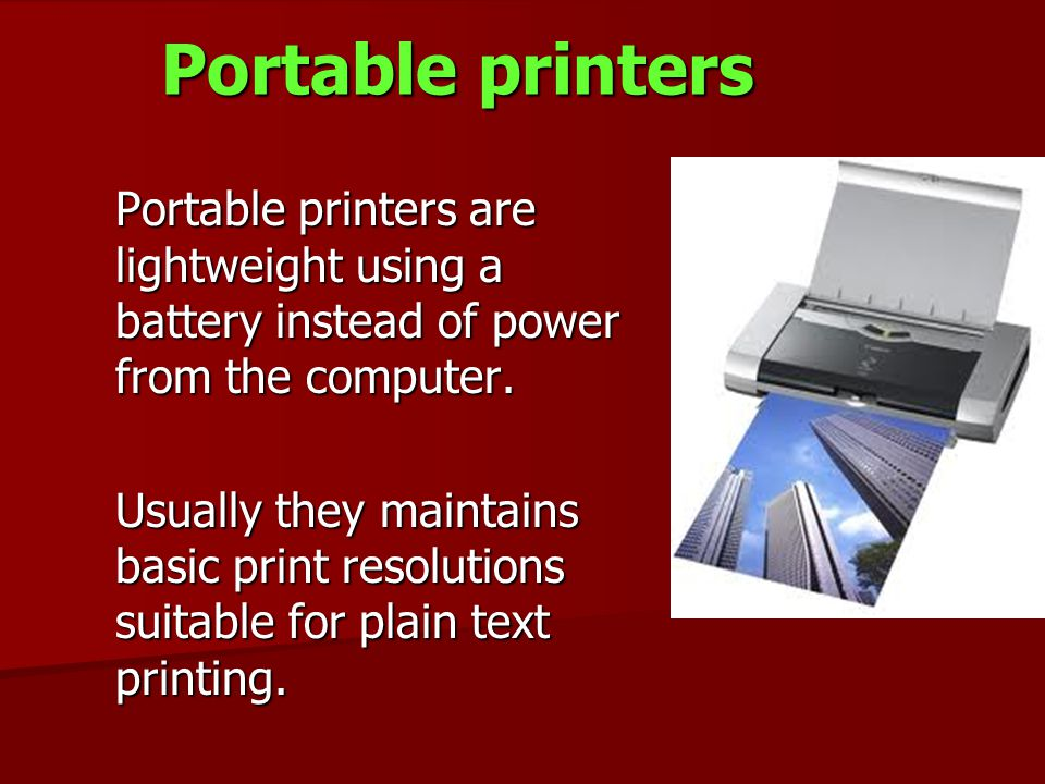 Portable printers Portable printers are lightweight using a battery instead of power from the computer.