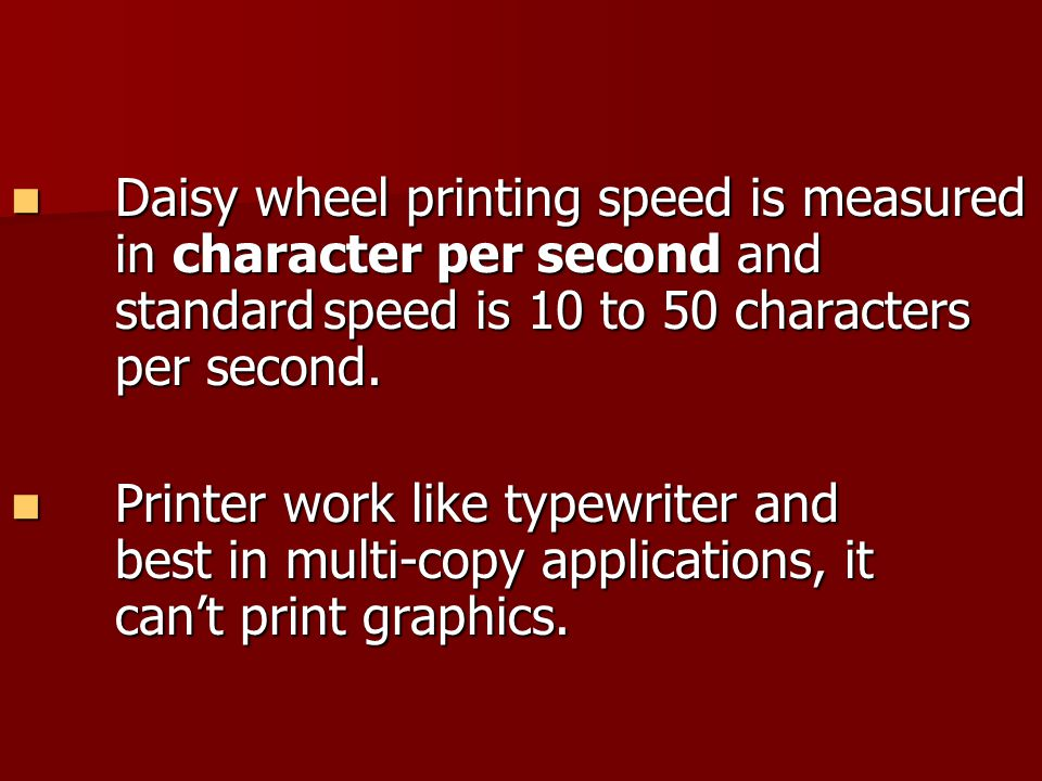 Daisy wheel printing speed is measured. in character per second and