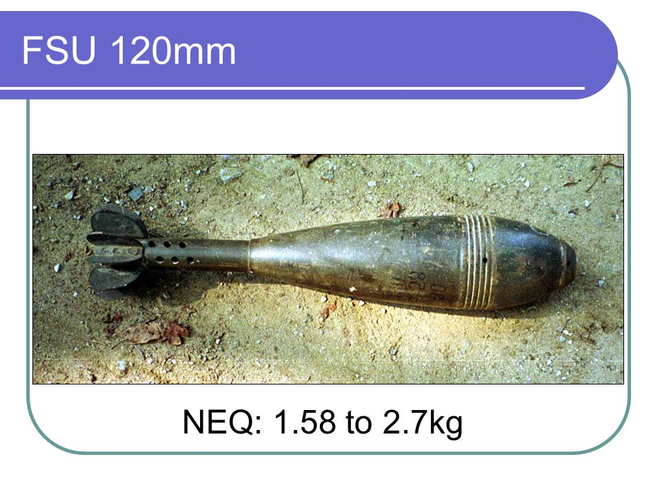 FSU 120mm NEQ: 1.58 to 2.7kg