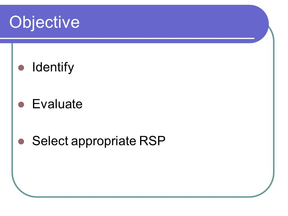 Objective Identify Evaluate Select appropriate RSP