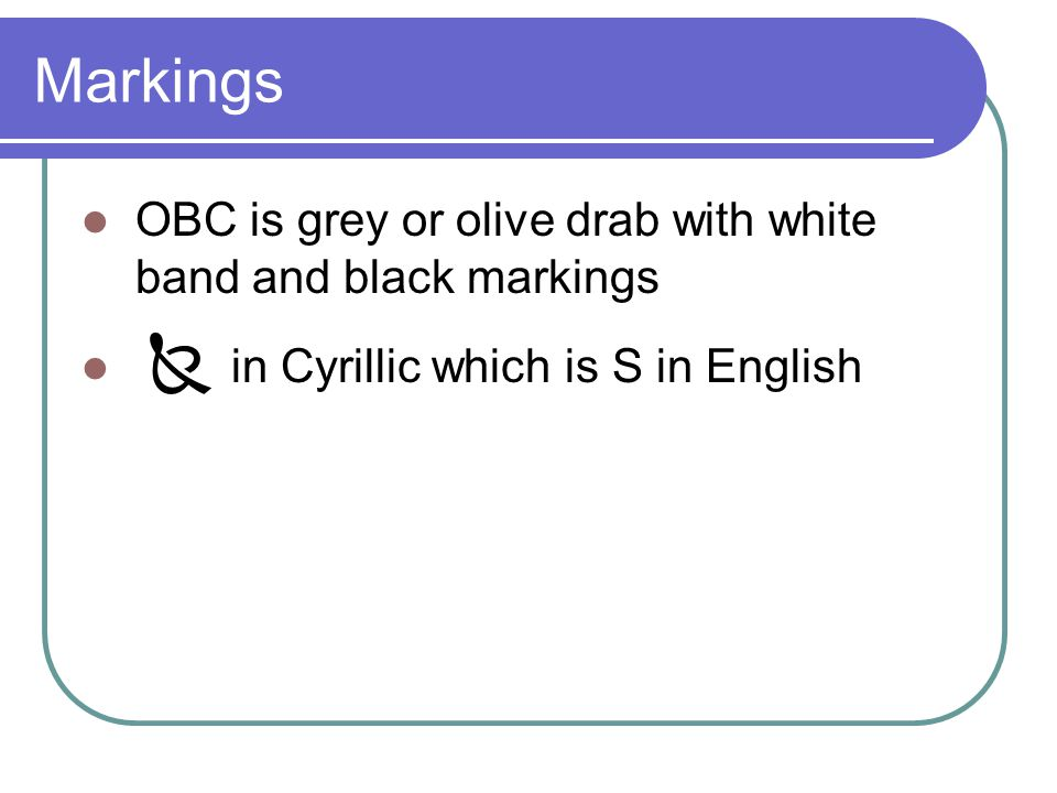 Markings OBC is grey or olive drab with white band and black markings