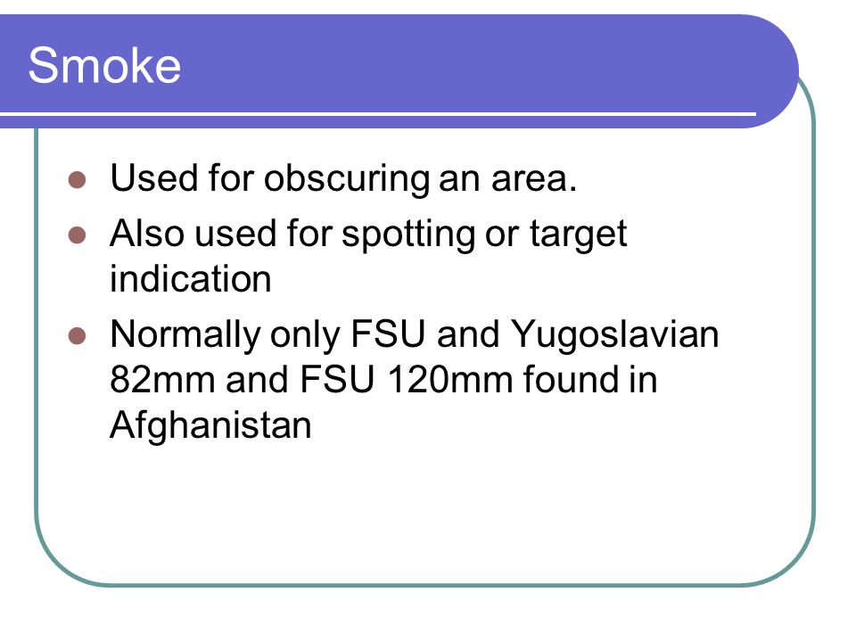 Smoke Used for obscuring an area.
