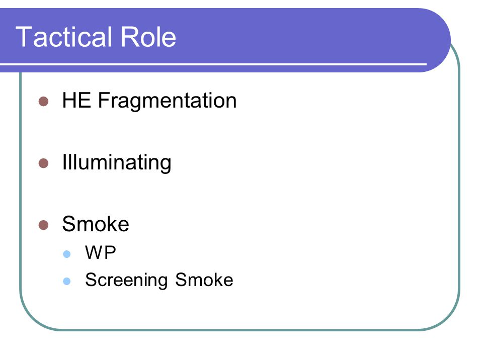 Tactical Role HE Fragmentation Illuminating Smoke WP Screening Smoke
