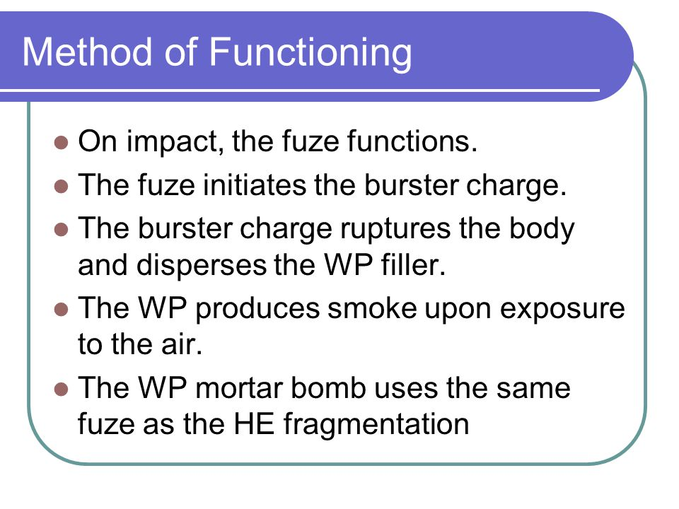 Method of Functioning On impact, the fuze functions.