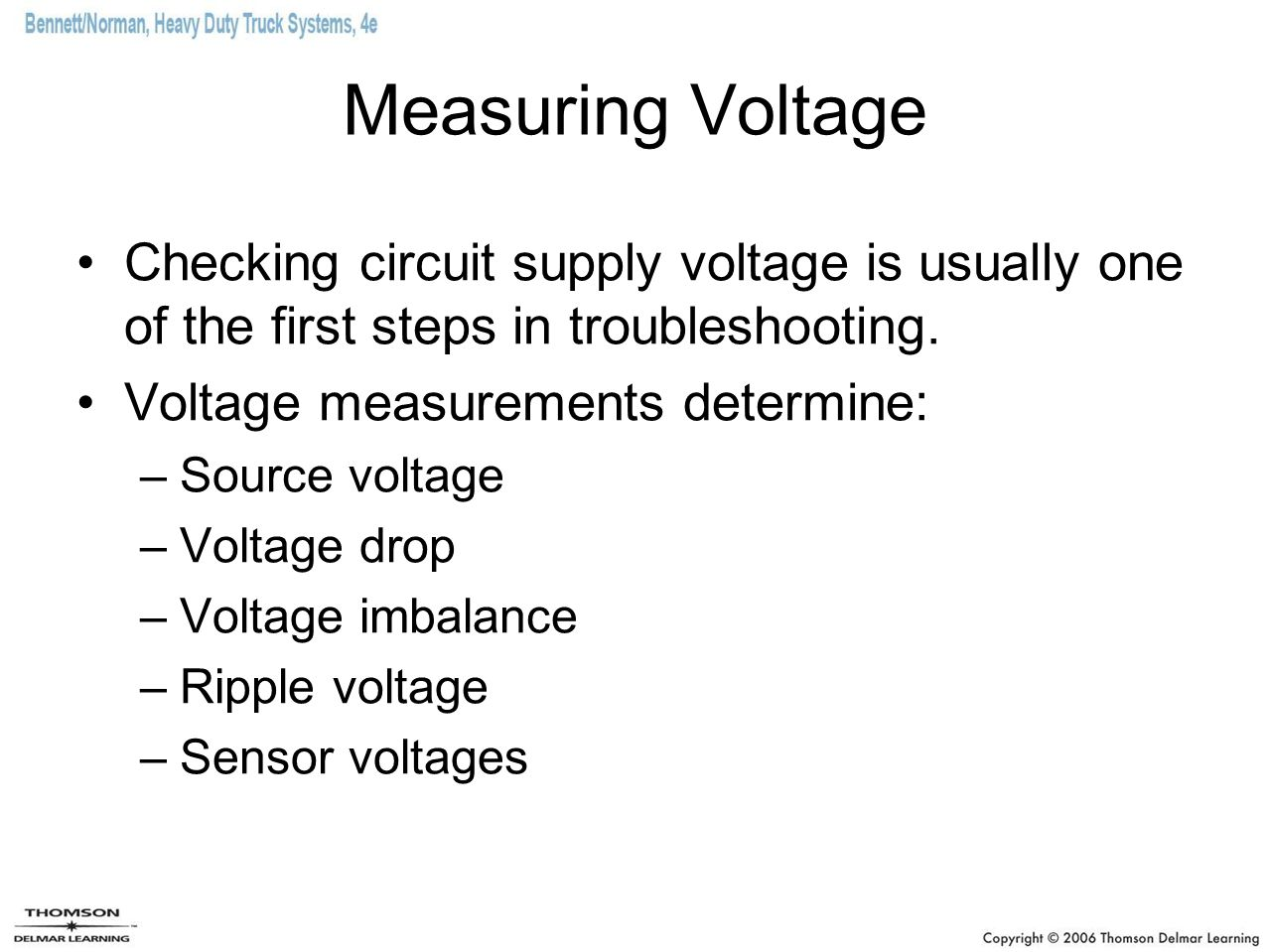 Measuring Voltage Checking circuit supply voltage is usually one of the first steps in troubleshooting.