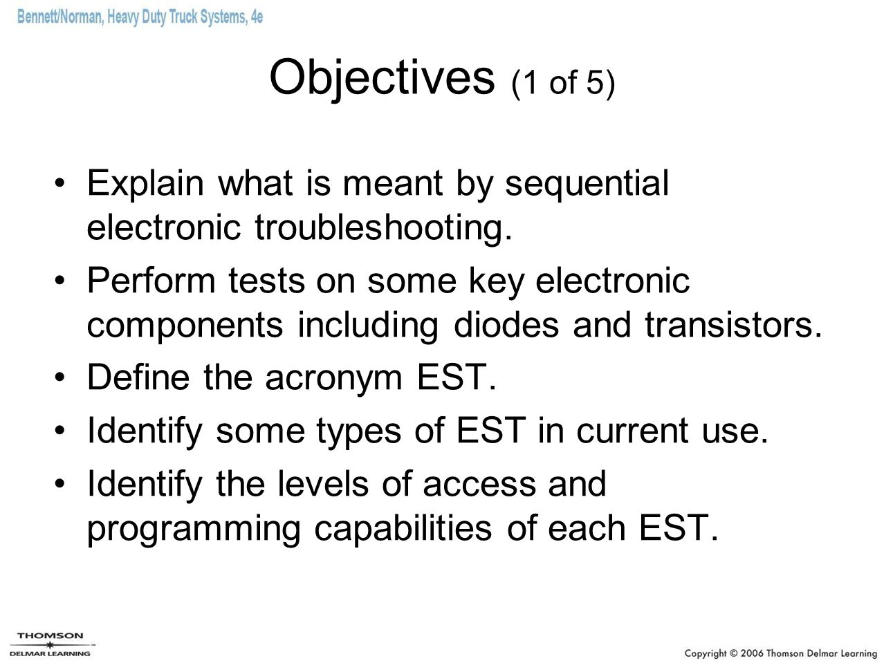 Objectives (1 of 5) Explain what is meant by sequential electronic troubleshooting.