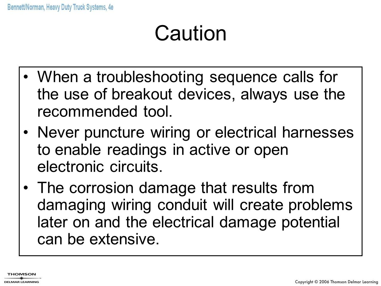 Caution When a troubleshooting sequence calls for the use of breakout devices, always use the recommended tool.