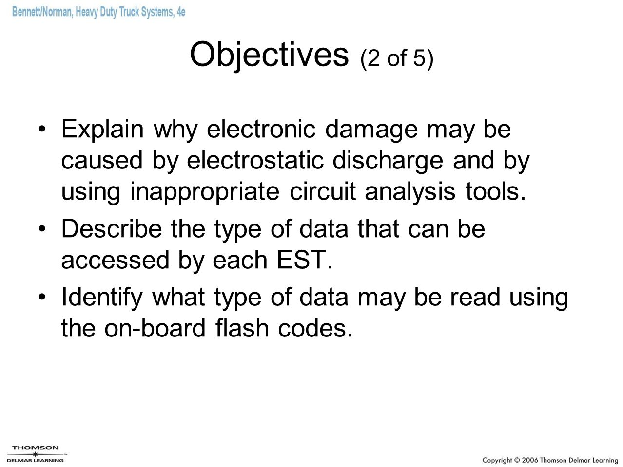 Objectives (2 of 5) Explain why electronic damage may be caused by electrostatic discharge and by using inappropriate circuit analysis tools.