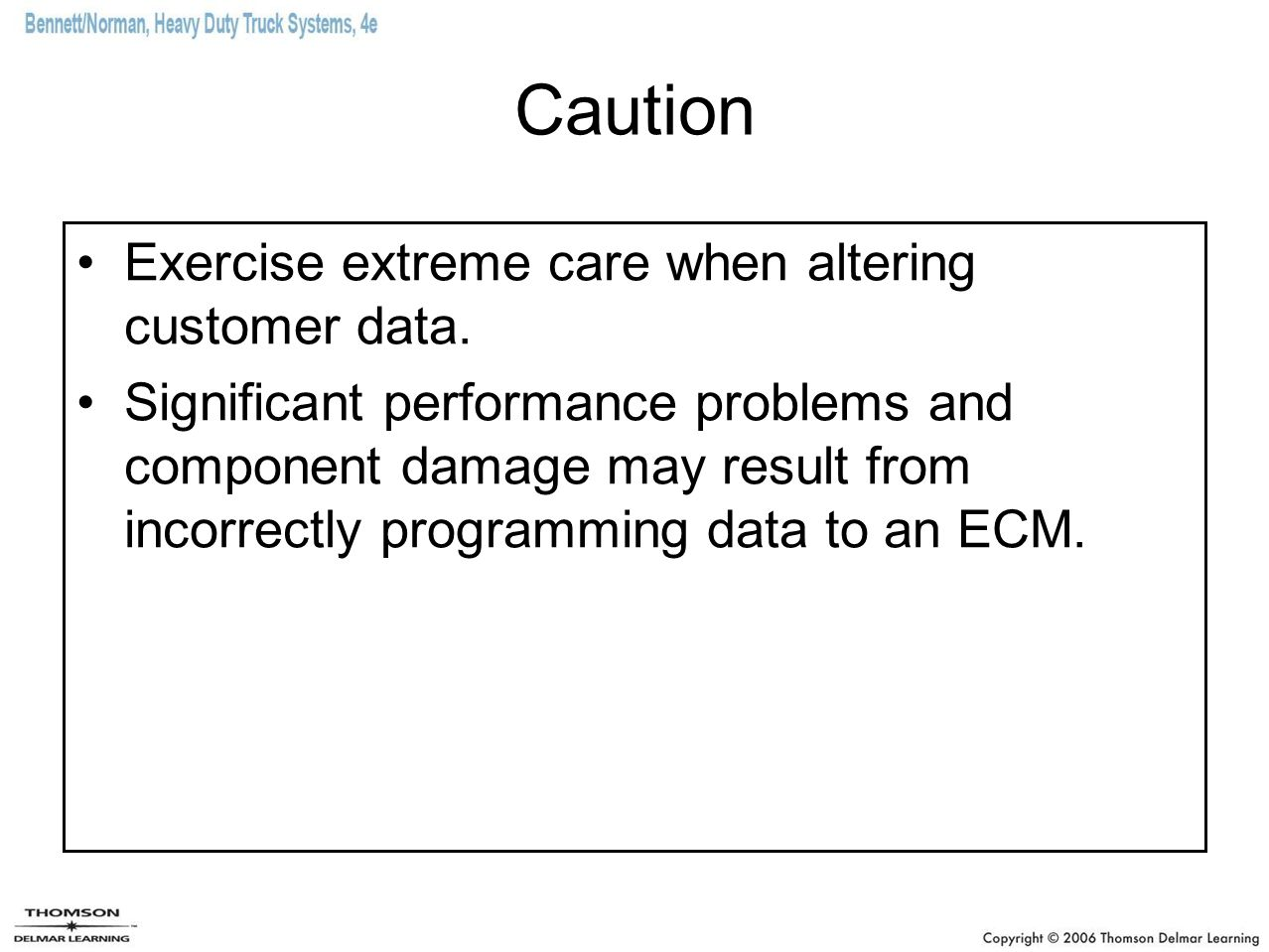Caution Exercise extreme care when altering customer data.