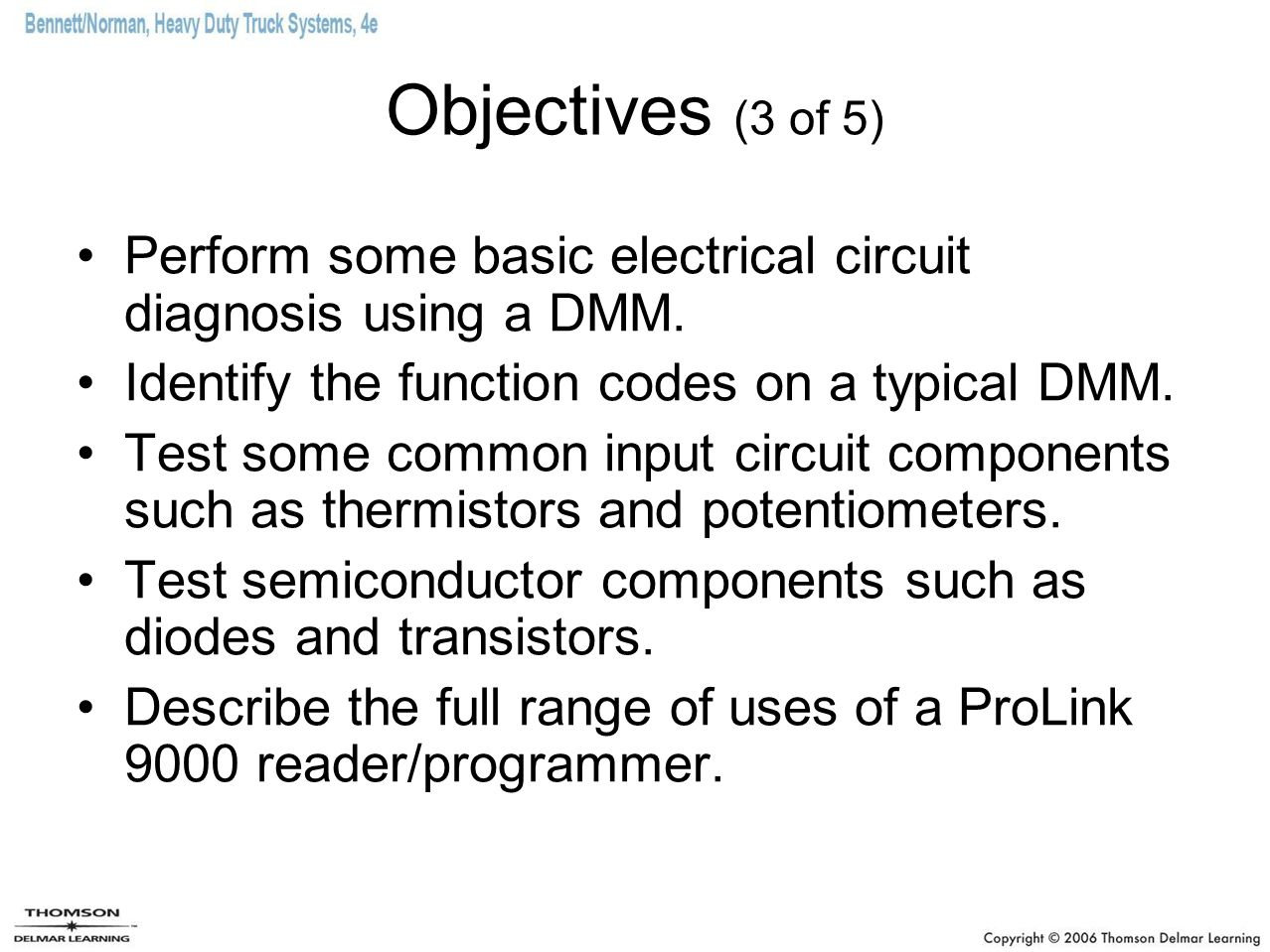 Objectives (3 of 5) Perform some basic electrical circuit diagnosis using a DMM. Identify the function codes on a typical DMM.