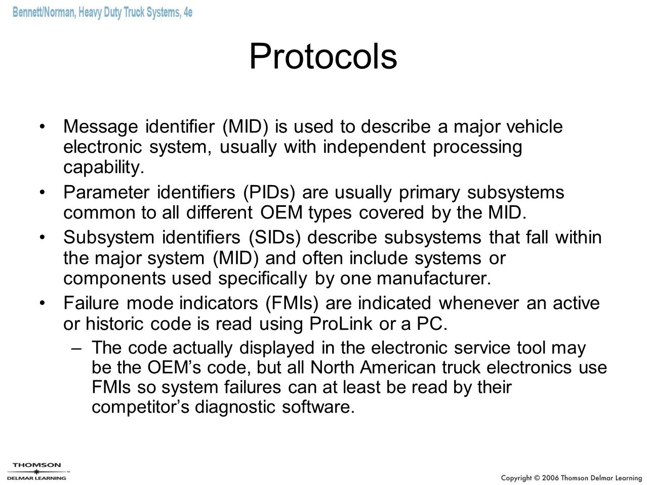 Protocols Message identifier (MID) is used to describe a major vehicle electronic system, usually with independent processing capability.