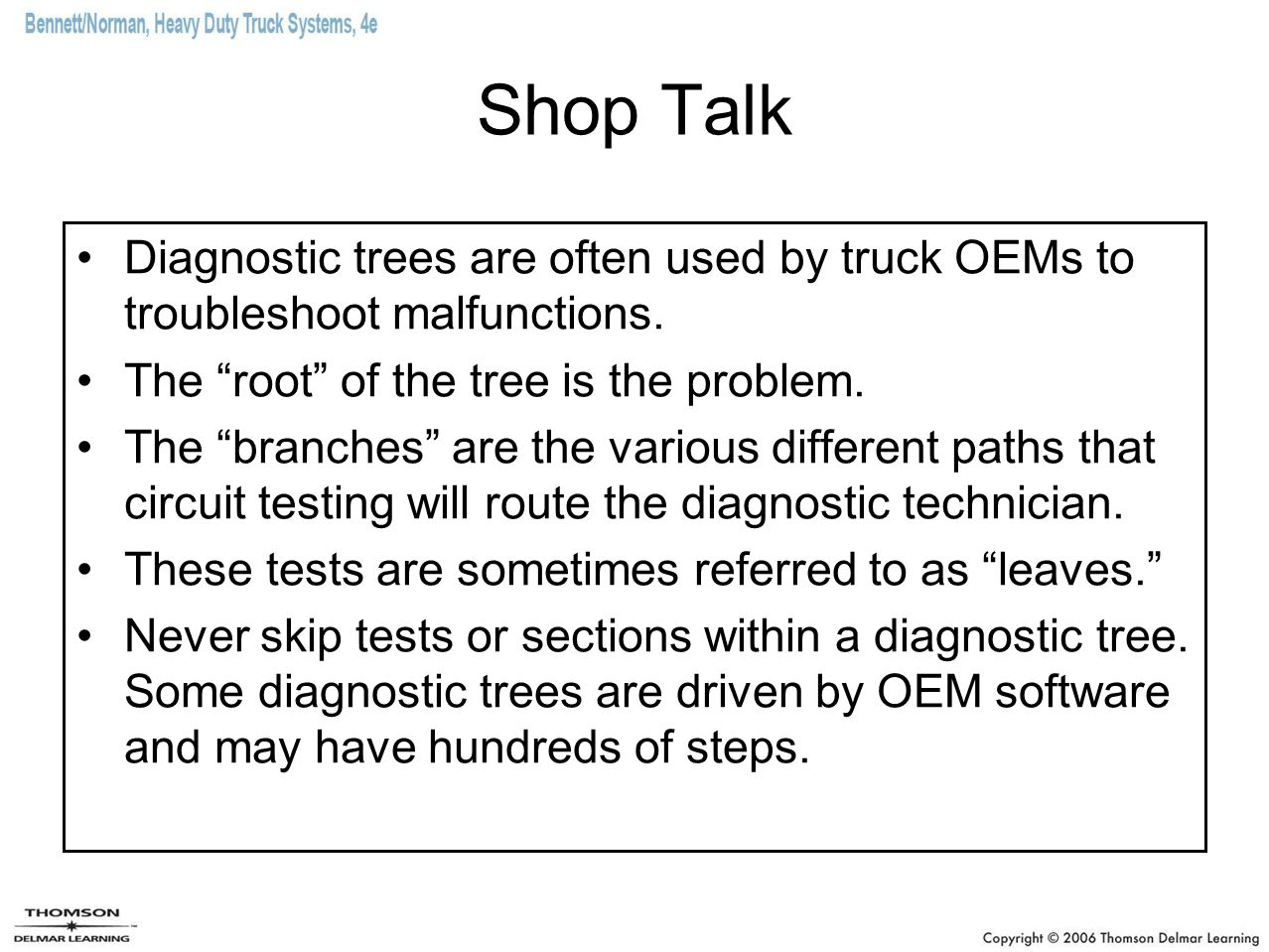 Shop Talk Diagnostic trees are often used by truck OEMs to troubleshoot malfunctions. The root of the tree is the problem.