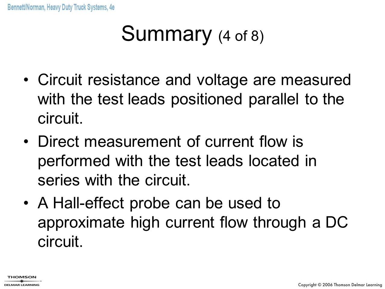 Summary (4 of 8) Circuit resistance and voltage are measured with the test leads positioned parallel to the circuit.