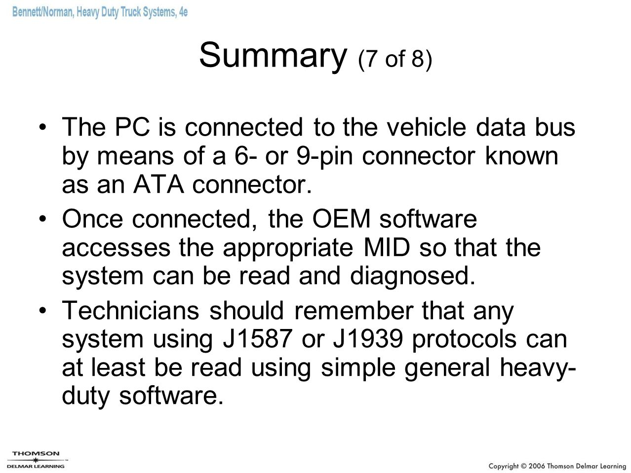 Summary (7 of 8) The PC is connected to the vehicle data bus by means of a 6- or 9-pin connector known as an ATA connector.