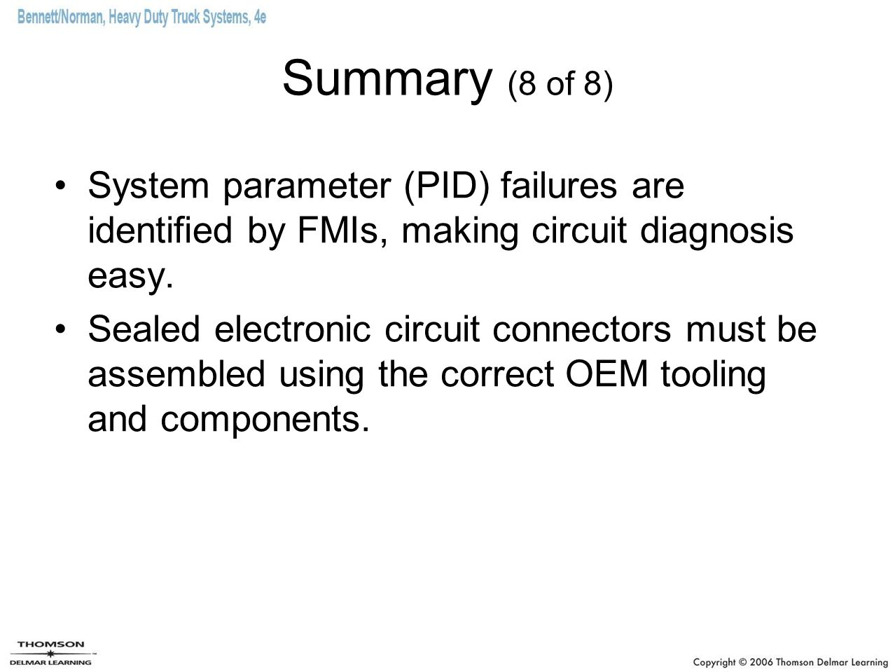 Summary (8 of 8) System parameter (PID) failures are identified by FMIs, making circuit diagnosis easy.