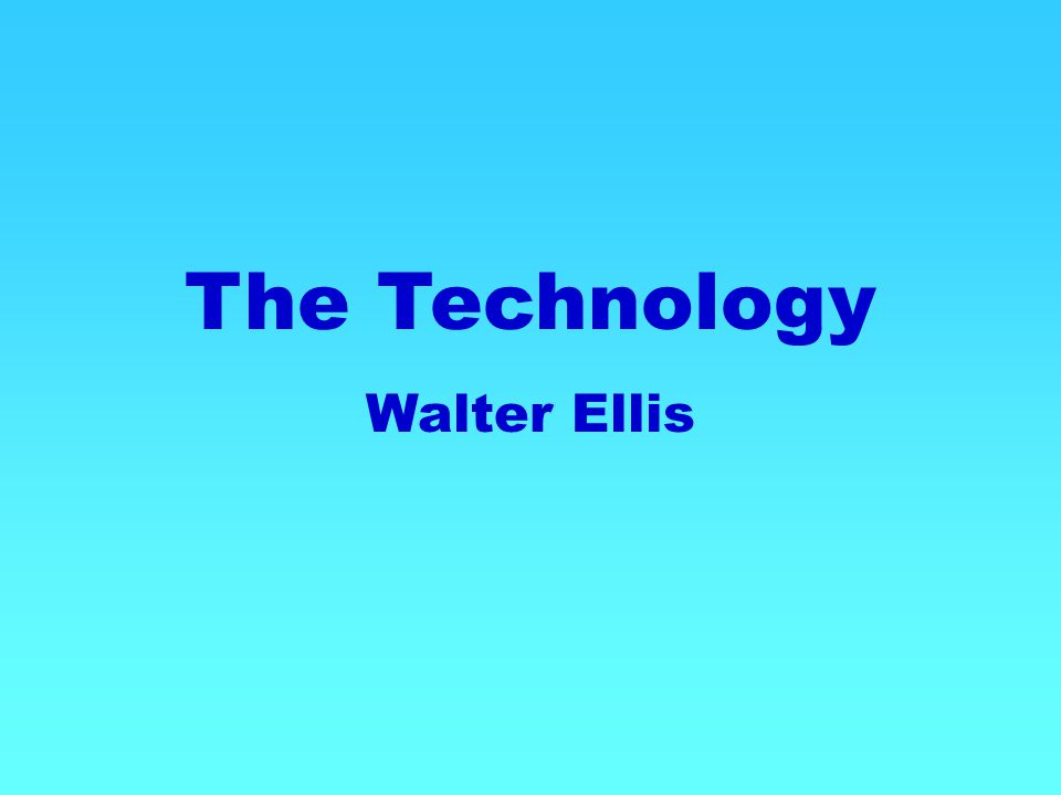 The Technology Walter Ellis