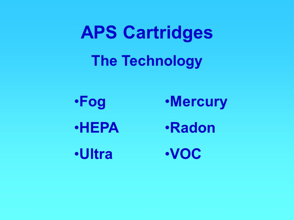 APS Cartridges The Technology Fog HEPA Ultra Mercury Radon VOC