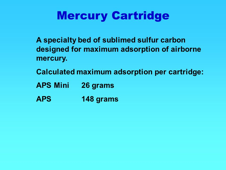 Mercury Cartridge A specialty bed of sublimed sulfur carbon designed for maximum adsorption of airborne mercury.